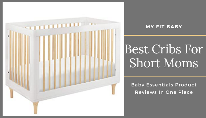 Best Cribs For Short Moms